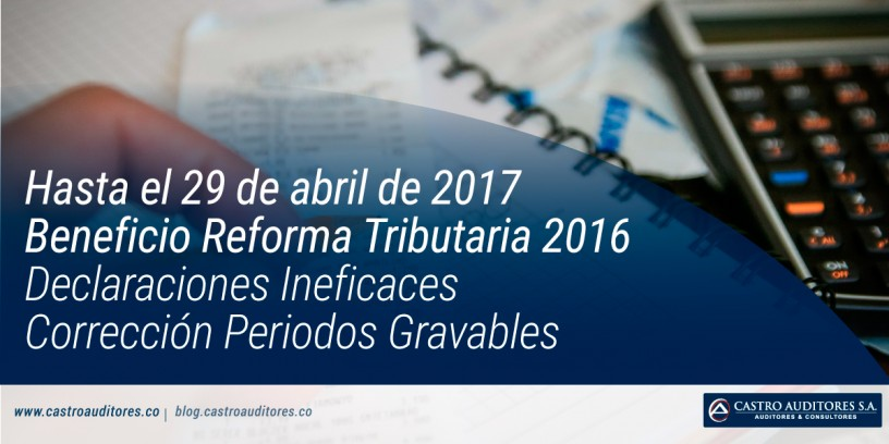 Hasta el 29 de abril de 2017 - Beneficio Reforma Tributaria 2016