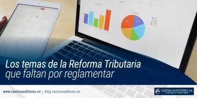 Los temas de la reforma tributaria que faltan por reglamentar | Castro Auditores