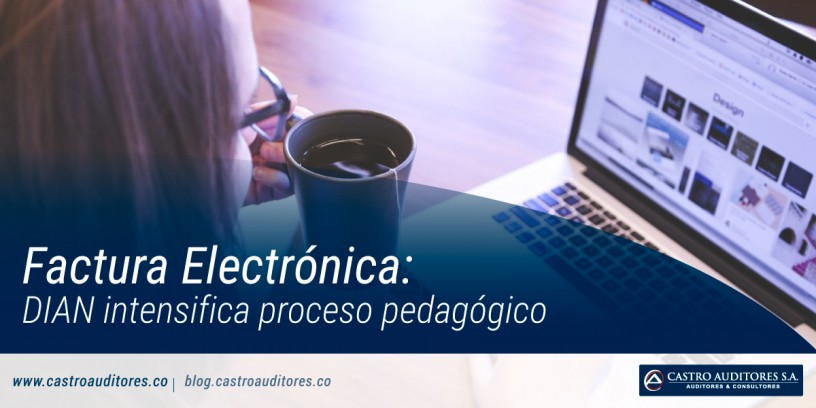 Factura electrónica: DIAN intensifica proceso pedagógico | Castro Auditores