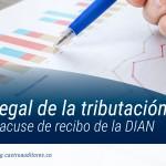 Soporte legal de la tributación puede ser el acuse de recibo de la DIAN