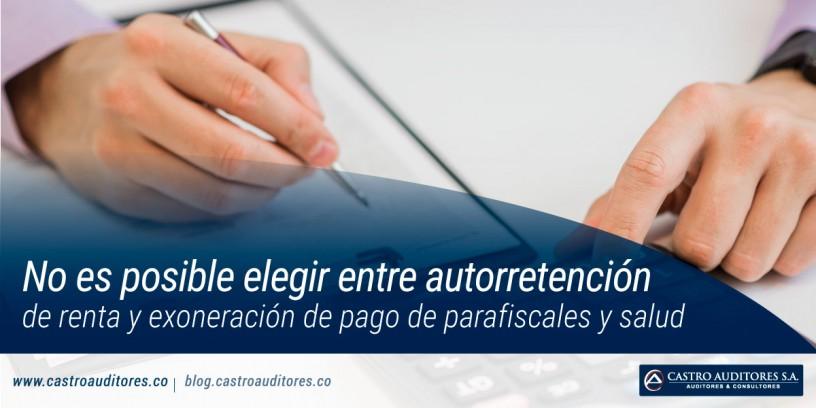 No es posible elegir entre autorretención de renta y exoneración de pago de parafiscales y salud | Blog de Castro Auditores