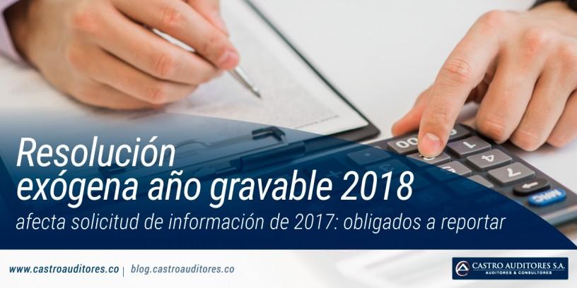 Resolución exógena año gravable 2018 afecta solicitud de información de 2017: obligados a reportar | Blog de Castro Auditores