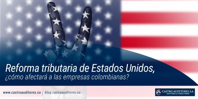 Reforma tributaria de Estados Unidos, ¿cómo afectará a las empresas colombianas?