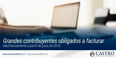 Grandes contribuyentes obligados a facturar electrónicamente a partir de junio de 2018 | Blog de Castro Auditores