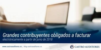 Grandes contribuyentes obligados a facturar electrónicamente a partir de junio de 2018