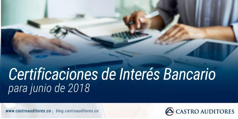 Certificaciones de Interés Bancario para junio de 2018 | Blog de Castro Auditores