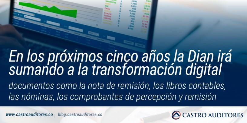 En los próximos cinco años la Dian irá sumando a la transformación digital documentos como la nota de remisión, los libros contables, las nóminas, los comprobantes de percepción y remisión | Blog de Castro Auditores