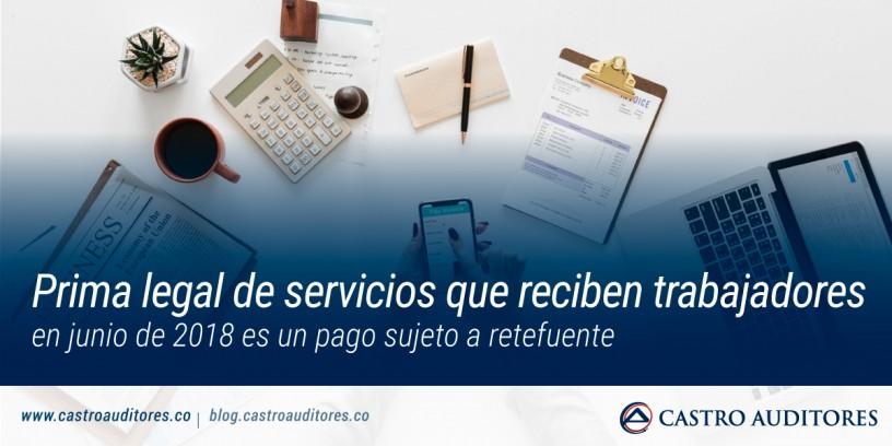 Prima legal de servicios que reciben trabajadores en junio de 2018 es un pago sujeto a retefuente | Blog de Castro Auditores