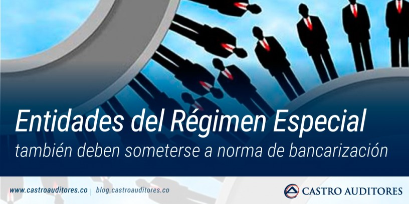 Entidades del régimen especial también deben someterse a norma de bancarización | Blog de Castro Auditores