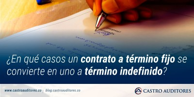 ¿En qué casos un contrato a término fijo se convierte en uno a término indefinido? | Blog de Castro Auditores