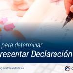 Condiciones para determinar si debe presentar Declaración de Renta | Blog de Castro Auditores
