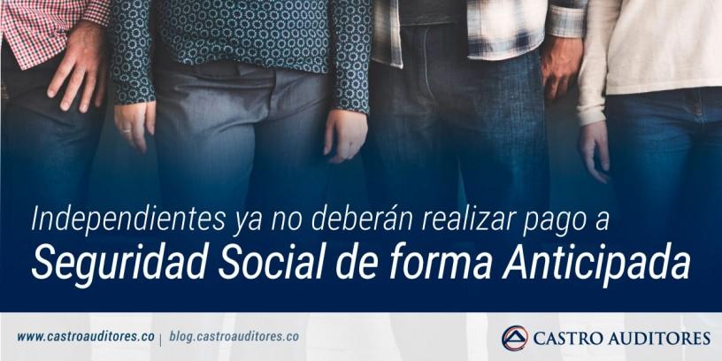 Independientes ya no deberán realizar pago a Seguridad Social de forma Anticipada | Blog de Castro Auditores