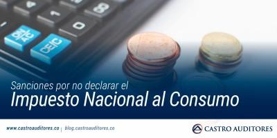 Sanciones por no declarar el Impuesto Nacional al Consumo | Blog de Castro Auditores