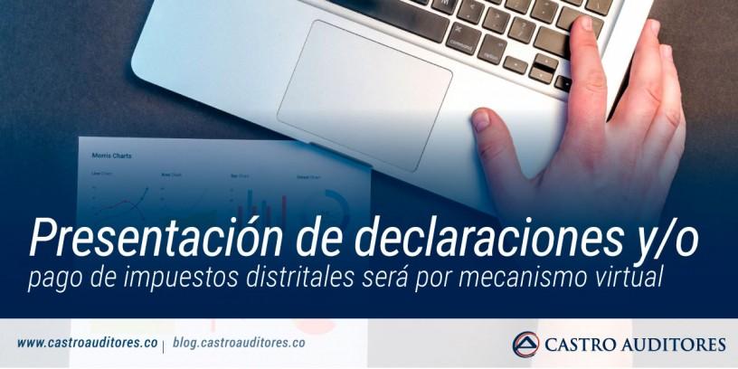Presentación de declaraciones y/o pago de impuestos distritales será por mecanismo virtual | Blog de Castro Auditores