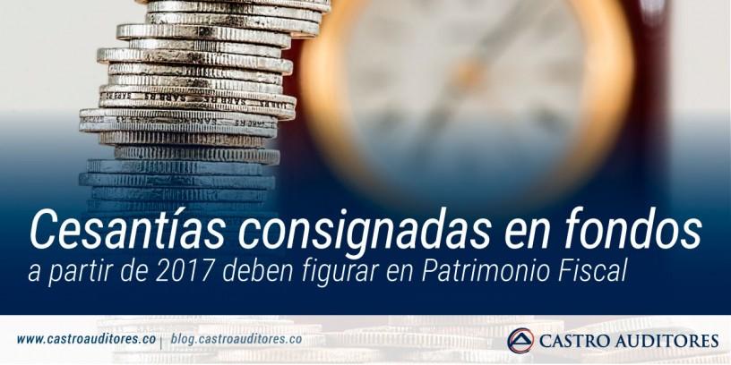 Cesantías consignadas en fondos a partir de 2017 deben figurar en Patrimonio Fiscal | Blog de Castro Auditores