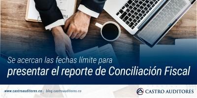 Se acercan las fechas límite para presentar el reporte de Conciliación Fiscal | Blog de Castro Auditores