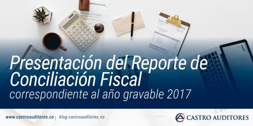 Presentación del Reporte de Conciliación Fiscal correspondiente al año gravable 2017 | Blog de Castro Auditores
