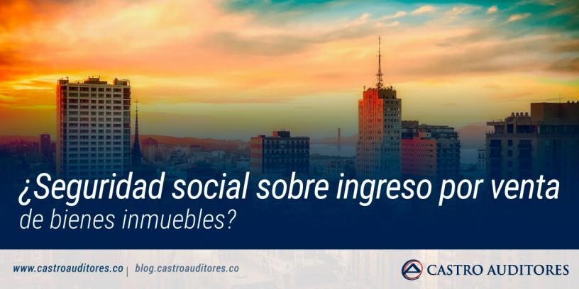 ¿Seguridad Social sobre ingreso por venta de bienes inmuebles? | Blog de Castro Auditores