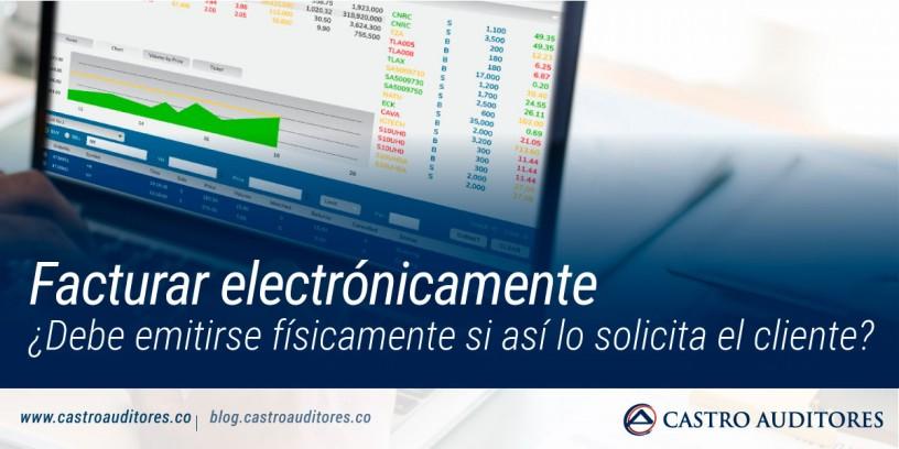 Facturar electrónicamente: ¿Debe emitirse físicamente si así lo solicita el cliente? | Blog de Castro Auditores