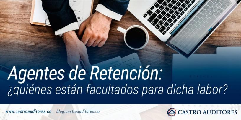 Agentes de Retención: ¿quiénes están facultados para dicha labor? | Blog de Castro Auditores