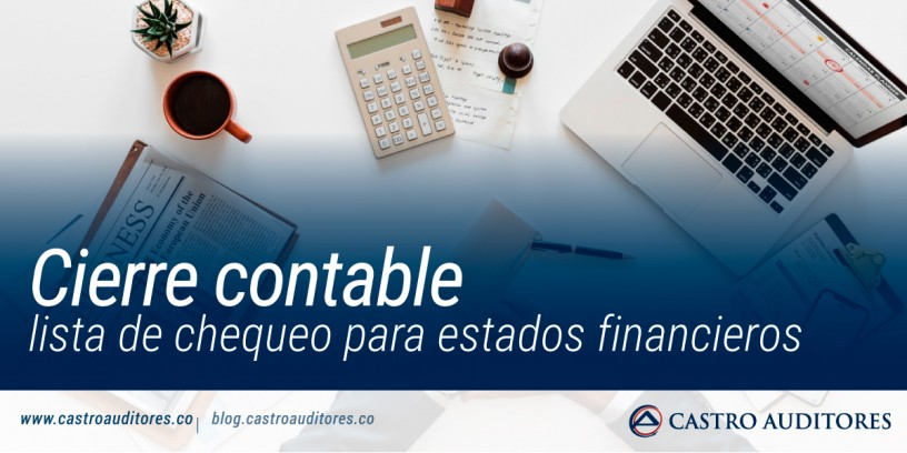 Cierre contable: lista de chequeo para estados financieros | Blog de Castro Auditores
