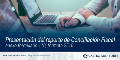 Presentación del reporte de conciliación fiscal anexo formulario 110, formato 2516 | Blog de Castro Auditores
