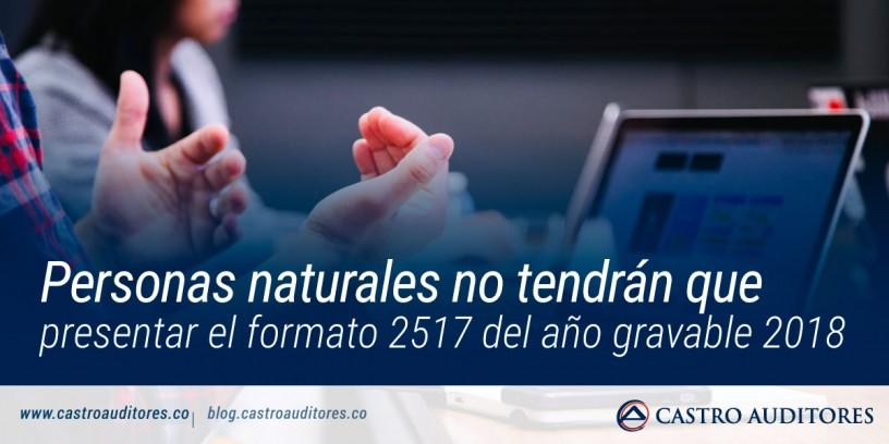 Personas naturales no tendrán que presentar el formato 2517 del año gravable 2018 | Blog de Castro Auditores