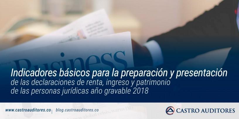 Indicadores básicos para la preparación y presentación de las declaraciones de renta, ingreso y patrimonio de las personas jurídicas año gravable 2018 | Blog de Castro Auditores