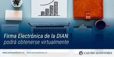 Firma Electrónica de la DIAN podrá obtenerse virtualmente | Blog de Castro Auditores