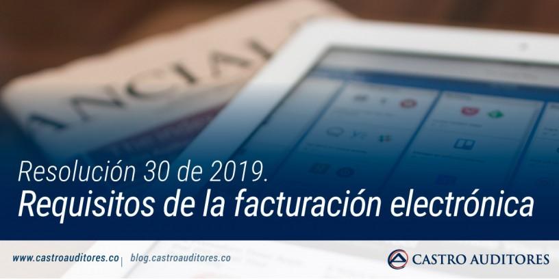 Resolución 30 de 2019. Requisitos de la facturación electrónica.
