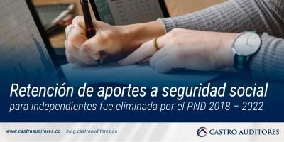 Retención de aportes a seguridad social para independientes fue eliminada por el PND 2018 – 2022 | Blog de Castro Auditores