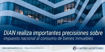 DIAN realiza importantes precisiones sobre impuesto nacional al consumo de bienes inmuebles | Blog de Castro Auditores