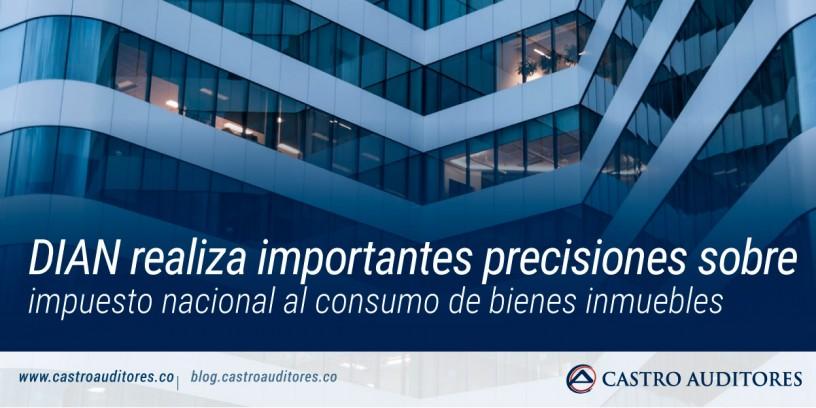 DIAN realiza importantes precisiones sobre impuesto nacional al consumo de bienes inmuebles   Blog de Castro Auditores
