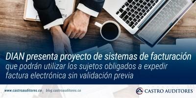 DIAN presenta proyecto de sistemas de facturación que podrán utilizar los sujetos obligados a expedir factura electrónica sin validación previa