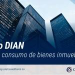 Concepto DIAN - Impuesto al Consumo de Bienes Inmuebles | Blog de Castro Auditores