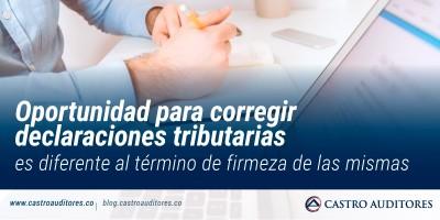 Oportunidad para corregir declaraciones tributarias es diferente al término de firmeza de las mismas | Blog de Castro Auditores
