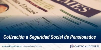 Cotización a Seguridad Social de Pensionados | Blog de Castro Auditores