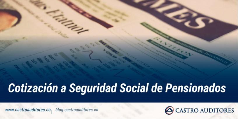 Cotización a Seguridad Social de Pensionados   Blog de Castro Auditores