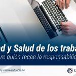 Seguridad y salud de los trabajadores. Conozca sobre quién recae la responsabilidad