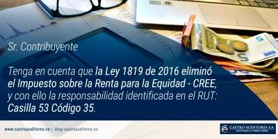 La Ley 1819 de 2016 eliminó el Impuesto sobre la Renta para la equidad-CREE, y con ello la responsabilidad identificada en el RUT