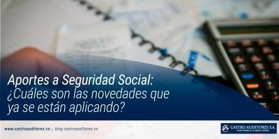 Aportes a Seguridad Social: ¿Cuáles son las novedades que ya se están aplicando?