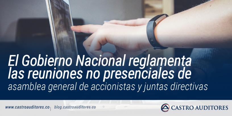 El Gobierno Nacional reglamenta las reuniones no presenciales de asamblea general de accionistas y juntas directivas   Blog de Castro Auditores