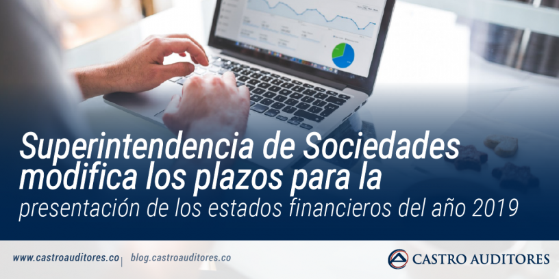 Superintendencia de Sociedades modifica los plazos para la presentación de los estados financieros del año 2019   Castro Auditores
