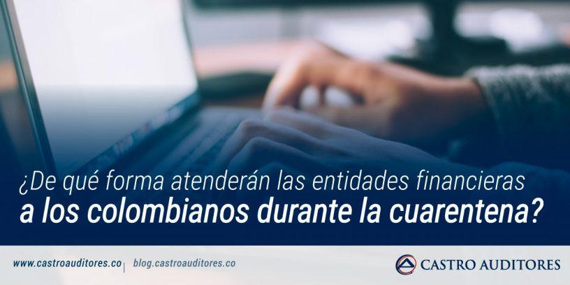 ¿De qué forma atenderán las entidades financieras a los colombianos durante la cuarentena?