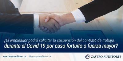 ¿El empleador podrá solicitar la suspensión del contrato de trabajo, durante el Covid-19 por caso fortuito o fuerza mayor?